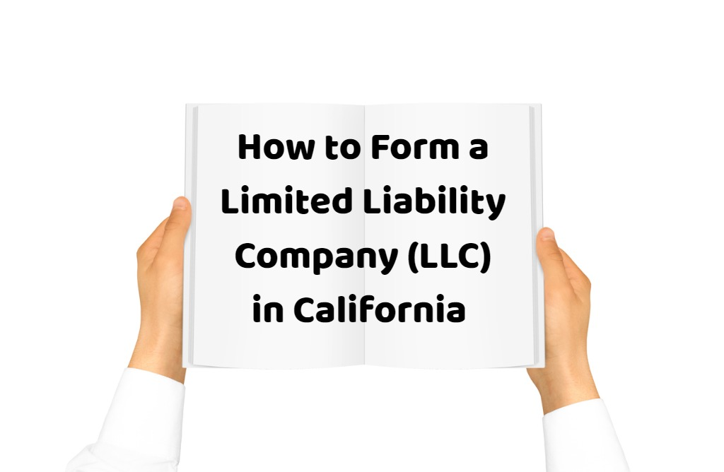 How to Form a Limited Liability Company (LLC) in California